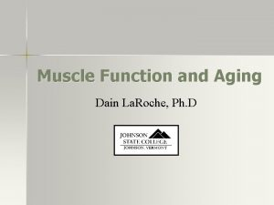 Muscle Function and Aging Dain La Roche Ph
