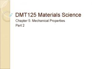 DMT 125 Materials Science Chapter 5 Mechanical Properties