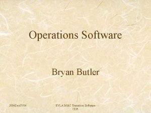 Operations Software Bryan Butler 2006 Dec 0506 EVLA