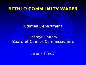 BITHLO COMMUNITY WATER Utilities Department Orange County Board