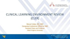 CLINICAL LEARNING ENVIRONMENT REVIEW CLER Manuel Vallejo MD