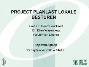 PROJECT PLANLAST LOKALE BESTUREN Prof Dr Geert Bouckaert