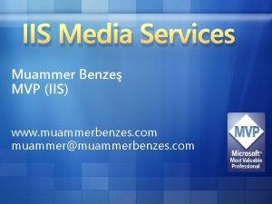 IIS Media Services Muammer Benze MVP IIS www