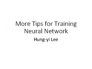 More Tips for Training Neural Network Hungyi Lee