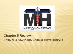 Chapter 5 Review NORMAL STANDARD NORMAL DISTRIBUTIONS Find