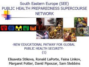 South Eastern Europe SEE PUBLIC HEALTH PREPAREDNESS SUPERCOURSE