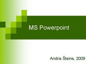 MS Powerpoint Andris teins 2009 Prezentcijas Informtik prezentcija