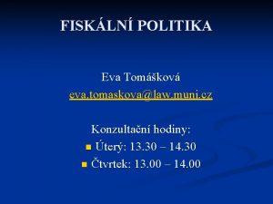 FISKLN POLITIKA Eva Tomkov eva tomaskovalaw muni cz