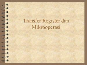 Transfer Register dan Mikrooperasi Bahasa Transfer Register 4