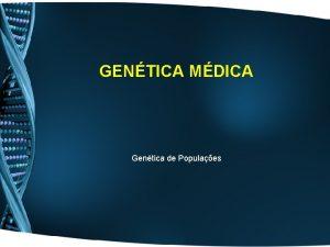 GENTICA MDICA Gentica de Populaes Gentica das Populaes