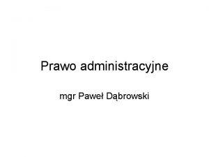 Prawo administracyjne mgr Pawe Dbrowski Warszawa rnice z