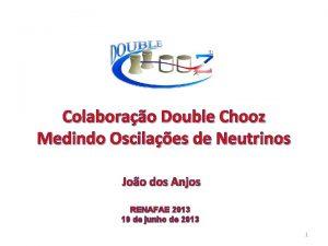 Colaborao Double Chooz Medindo Oscilaes de Neutrinos Joo