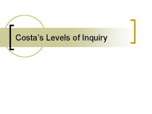 Costas Levels of Inquiry Levels of QuestioningInquiry n