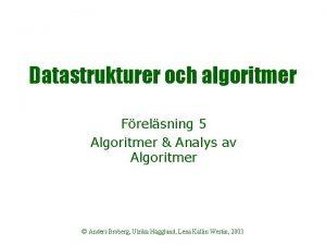Datastrukturer och algoritmer Frelsning 5 Algoritmer Analys av