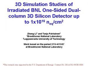 3 D Simulation Studies of Irradiated BNL OneSided
