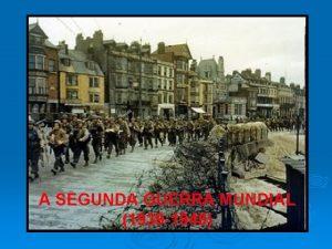 A SEGUNDA GUERRA MUNDIAL 1939 1945 MOTIVOS DIFICULDADES