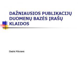 DANIAUSIOS PUBLIKACIJ DUOMEN BAZS RA KLAIDOS Giedr Miknien