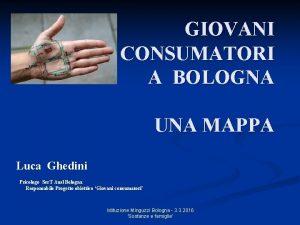 GIOVANI CONSUMATORI A BOLOGNA UNA MAPPA Luca Ghedini