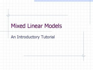 Mixed Linear Models An Introductory Tutorial Course Objectives