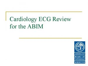 Cardiology ECG Review for the ABIM n A