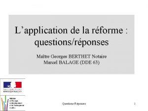 Lapplication de la rforme questionsrponses Matre Georges BERTHET