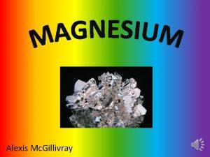 Alexis Mc Gillivray Magnesium symbol Mg atomic number