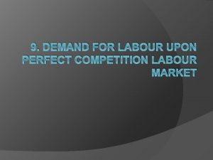 9 DEMAND FOR LABOUR UPON PERFECT COMPETITION LABOUR