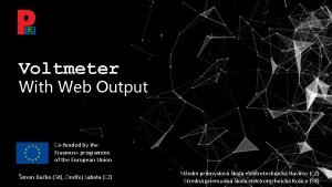 Voltmeter With Web Output Cofunded by the Erasmus