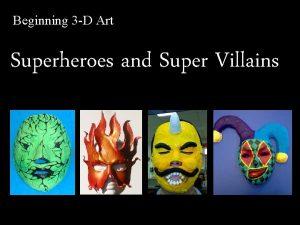 Beginning 3 D Art Superheroes and Super Villains
