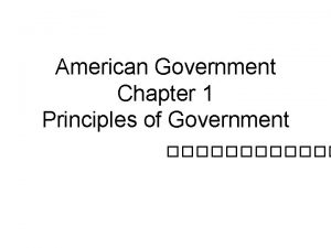 American Government Chapter 1 Principles of Government Section