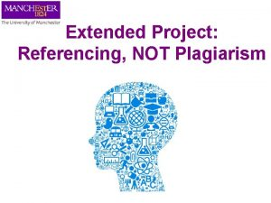 Extended Project Referencing NOT Plagiarism WHAT is referencing