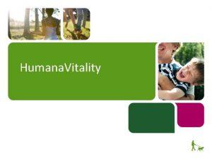 Humana Vitality What is Humana Vitality Humana Vitality