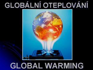 GLOBLN OTEPLOVN GLOBAL WARMING GLOBLN OTEPLOVN l l