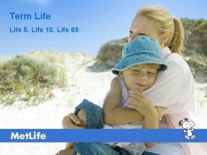 Term Life 5 Life 10 Life 65 Term