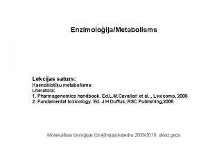 EnzimoloijaMetabolisms Lekcijas saturs Ksenobiotiu metabolisms Literatra 1 Pharmagenomics