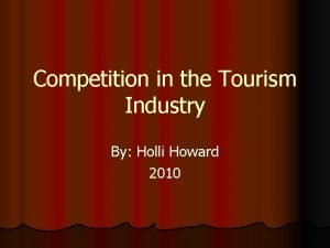 Competition in the Tourism Industry By Holli Howard