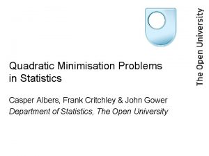 Quadratic Minimisation Problems in Statistics Casper Albers Frank