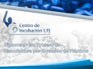 Diplomado en Proceso de Manufactura por Inyeccin de
