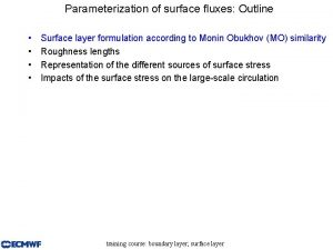 Parameterization of surface fluxes Outline Surface layer formulation