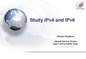 Study IPv 4 and IPv 6 Wachira Parathum