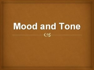 Mood and Tone Tone and mood are literary