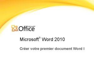 Microsoft Word 2010 Crer votre premier document Word