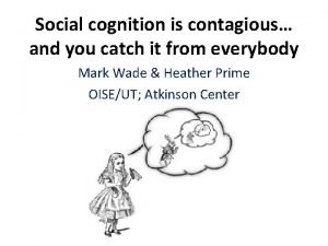 Social cognition is contagious and you catch it