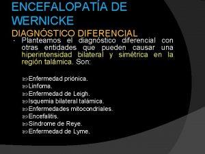 ENCEFALOPATA DE WERNICKE DIAGNSTICO DIFERENCIAL Planteamos el diagnstico