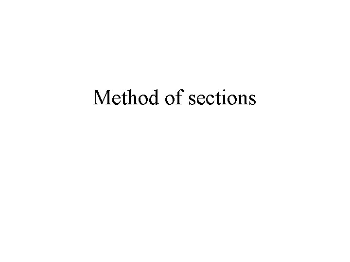 Method of sections Method of Sections It is