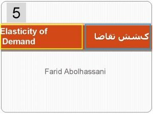 5 Elasticity of Demand Farid Abolhassani Price elasticity