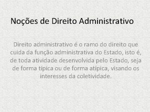 Noes de Direito Administrativo Direito administrativo o ramo
