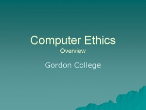 Computer Ethics Overview Gordon College Introduction Computer ethics