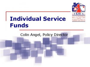 Individual Service Funds Colin Angel Policy Director United