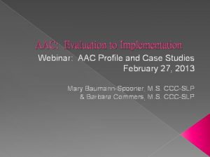 AAC Evaluation to Implementation Webinar AAC Profile and